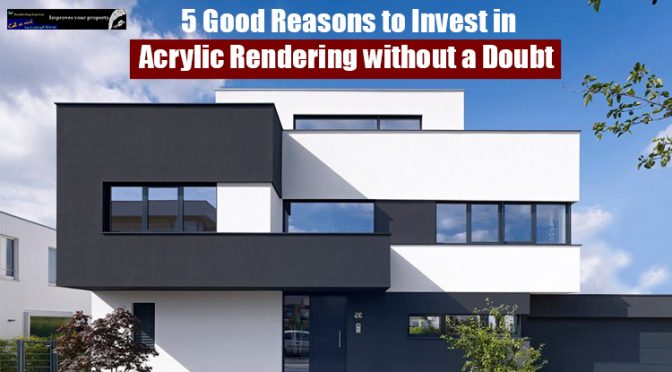 5 Good Reasons to Invest in Acrylic Rendering without a Doubt