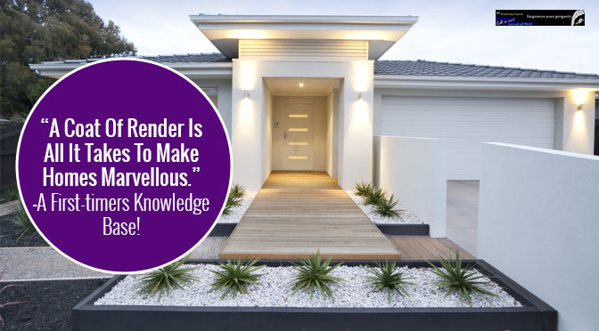 """A Coat Of Render Is All It Takes To Make Homes Marvellous.""-A First-timers Knowledge Base!"