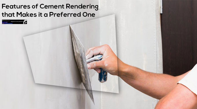 Features of Cement Rendering that Makes it a Preferred One